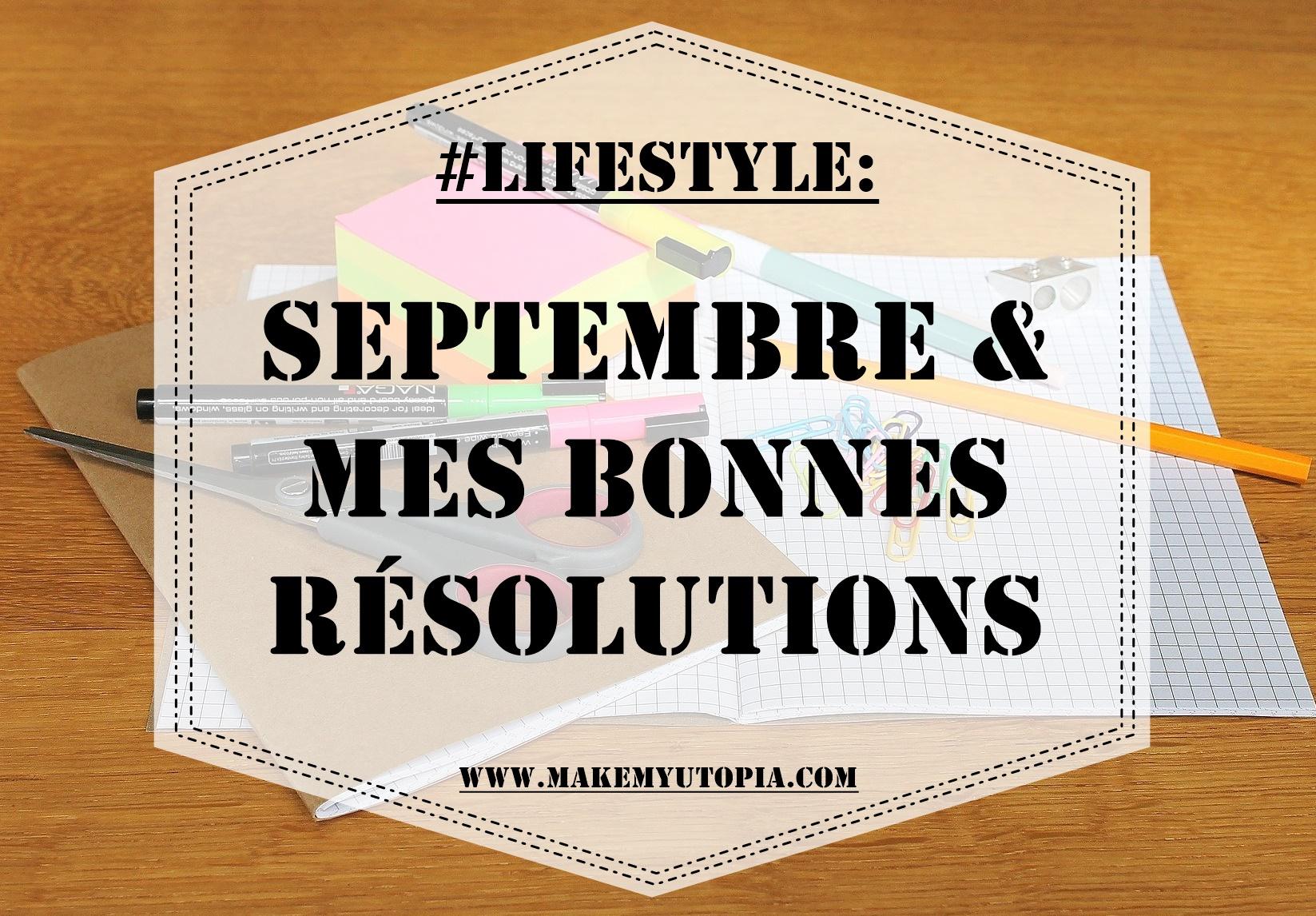 #lifestyle résolutions objectifs septembre www.makemyutopia.com
